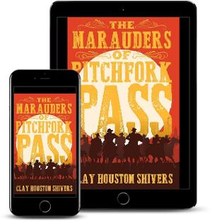 Clay Houston Shivers Releases New Historical Western 'The Marauders Of Pitchfork Pass'