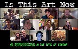 New Musical Webseries IS THIS ART NOW: A MUSICAL IN THE TIME OF CORONA Launches
