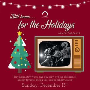 Gerard Canonico, Janet Krupin, Jonathan Christopher and More to Take Part in STILL HOME...FOR THE HOLIDAYS WITH ON THE QUAYS