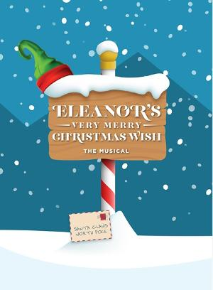 ELEANOR'S VERY MERRY CHRISTMAS WISH-THE MUSICAL To Be Presented Virtually Beginning November 27