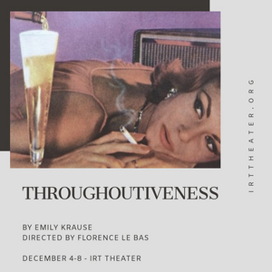 IRT Presents Emily Krause's THROUGHOUTIVENESS As Part Of The 3B Development Series