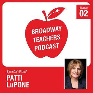 Patti LuPone, Pasek & Paul, Chita Rivera and More Join The Broadway Teachers Podcast