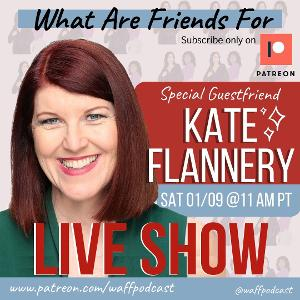 Kate Flannery Joins WHAT ARE FRIENDS FOR Podcast