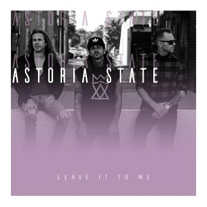 Astoria State Delivers Hard-Driving New Track 'Leave It To Me'