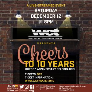 Westchester Collaborative Theater Presents A Tenth Anniversary Celebration CHEERS TO 10 YEARS