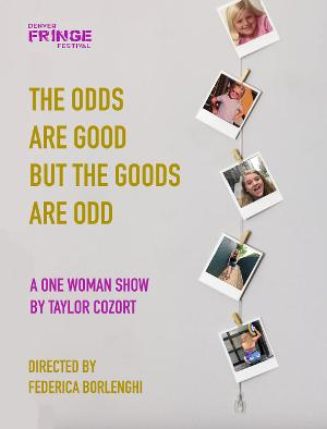 THE ODDS ARE GOOD, BUT THE GOODS ARE ODD Announced As Part of Denver Fringe