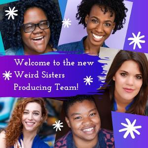 Weird Sisters Theatre Project Has Selected New Producing Team
