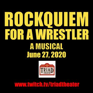ROCKQUIEM FOR A WRESTLER Sets New Date To Live Stream From The Triad Theater