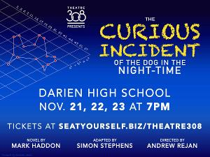 Darien High School Theatre 308 Presents Fall Production THE CURIOUS INCIDENT OF THE DOG IN THE NIGHT-TIME