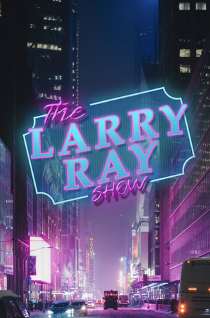The Greenroom 42 And Acting Up Entertainment Present The Larry Ray Show!