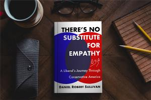 Daniel Robert Sullivan Releases New Book THERE'S NO SUBSTITUTE FOR EMPATHY