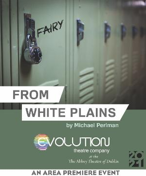 FROM WHITE PLAINS Will Open Evolution Theatre Company's Inaugural Season at the Abbey Theater of Dublin