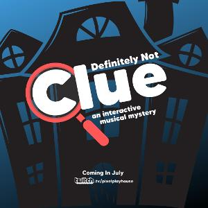 Pixel Playhouse Presents A Live Interactive Musical Comedy: DEFINITELY NOT CLUE