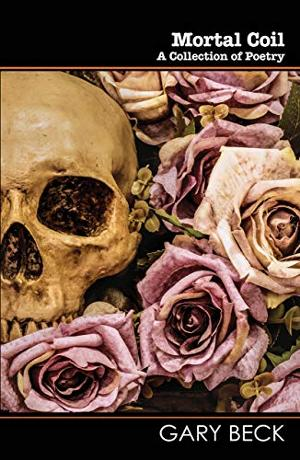 Gary Becks New Poetry Book MORTAL COIL Released