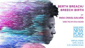 Inda Craig-Galván's BERTH BREACH/BREECH BIRTH To Be Presented Virtually By Ashland New Plays Festival