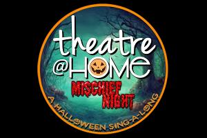 Theatre@Home Presents MISCHIEF NIGHT: A Halloween Sing-A-Long