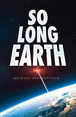 Michael Bienenstock Releases New Science Fiction Novel 'So Long Earth'