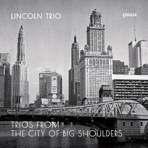 Lincoln Trio Revives Rarities By Revered Chicago Composers June 11 On Cedille Records