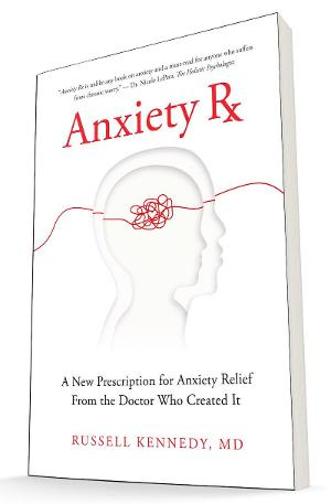 """Dr. Russell Kennedy Announces Release Of """"Anxiety Rx: A New Prescription For Anxiety Relief From The Doctor Who Created It"""""""