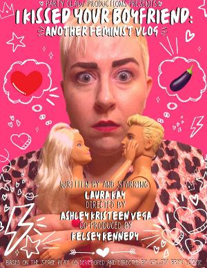 Party Claw Productions To Premiere New Digital Series I KISSED YOUR BOYFRIEND: ANOTHER FEMINIST VLOG