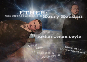 ETHER, The Strange Afterlife Of Harry Houdini And Sir Arthur Conan Doyle Makes World Premiere At IRT Theater