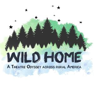 WILD HOME: A Theatre Odyssey Across Rural America Will Receive National Endowment For The Arts ArtWorks Grant