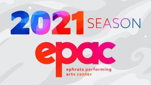Ephrata Performing Arts Center's 2021 Season Offers Streaming and Live Productions