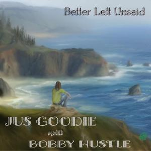Jus Goodie Releases New Single 'Better Left Unsaid'