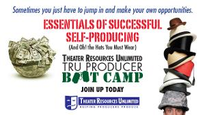 Theater Resources Unlimited TRU Producer Boot Camp: Essentials Of Successful Self-Producing