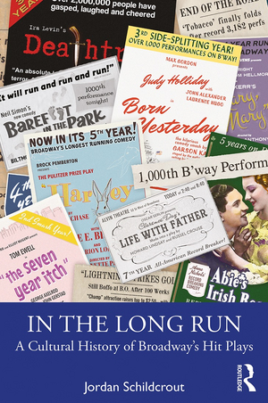 Routledge Publishes 'In The Long Run: A Cultural History Of Broadway's Hit Plays'