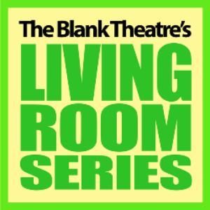The Blank Theatre Accepting Scripts July 25 Through August 13 For 2019/2020 Living Room Series