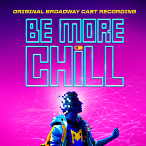 BE MORE CHILL Cast Recording Two Disc CD Set Available Now