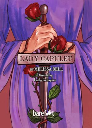 Barefoot Shakespeare Company Presents LADY CAPULET By Melissa Bell