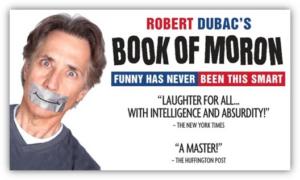 Robert Dubac's BOOK OF MORON Comes to the Aronoff Center