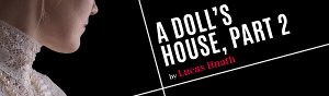 Tipping Point Theatre Presents A DOLL'S HOUSE, PART 2