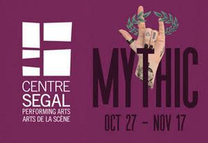 Segal Centre Presents The North American Premiere Of MYTHIC