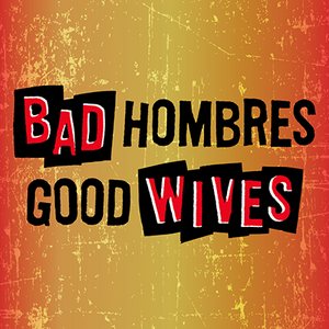San Diego REP Announces Rep Xtras Events Schedule For BAD HOMBRES/GOOD WIVES