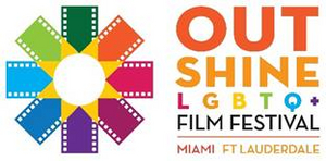 Celebrate Diversity In Film Achievement With The 11th Annual Fort Lauderdale Edition Of THE OUTSHINE LGBTQ FILM FESTIVAL