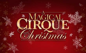 Cast Of Performers And Acts Announced For A MAGICAL CIRQUE CHRISTMAS