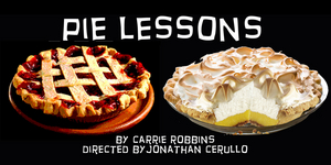 PIE LESSONS By Carrie Robbins To Have World Premiere At FringeNYC