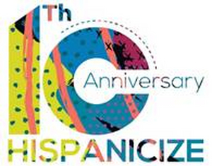 10th ANNIVERSARY HISPANICIZE Schedule Now Available