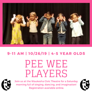 The Waukesha Civic Theatre Presents PEE WEE PLAYERS