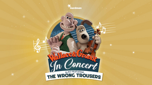 WALLACE AND GROMIT in Concert Comes To The Bristol Hippodrome In May 2020