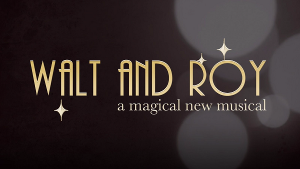 New Musical About The Disney Brothers WALT AND ROY Comes To LA In 2020