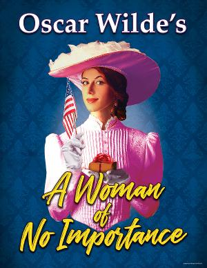 Oscar Wilde's A WOMAN OF NO IMPORTANCE Comes To The Walnut