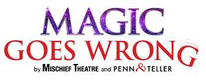 MAGIC GOES WRONG Extends Until August 2020