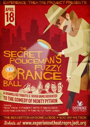 Experience Theatre Project Presents THE SECRET POLICEMAN'S ORANGE FUZZY BALL