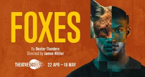 Dexter Flanders' FOXES Will Premiere At Theatre503
