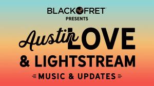 Black Fret Presents AUSTIN LOVE & LIGHTSTREAM, A Five-Day Live Stream