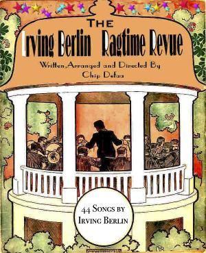 THE IRVING BERLIN RAGTIME REVUE is Published and Available For Licensing